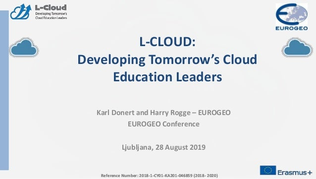 Reference Number: 2018-1-CY01-KA201-046859 (2018- 2020) L-CLOUD: Developing Tomorrow's Cloud Education Leaders Karl Donert...