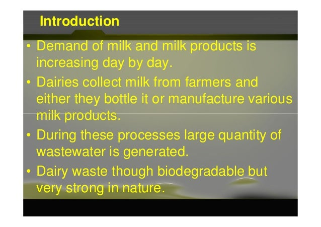 Introduction • Demand of milk and milk products is increasing day by day. • Dairies collect milk from farmers and either t...