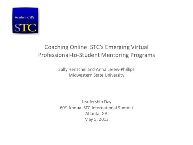 Coaching Online: STC's Emerging VirtualProfessional-to-Student Mentoring ProgramsSally Henschel and Anna Lerew-PhillipsMid...