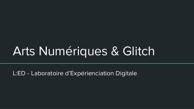 Arts Numériques & Glitch L:ED - Laboratoire d'Expérienciation Digitale