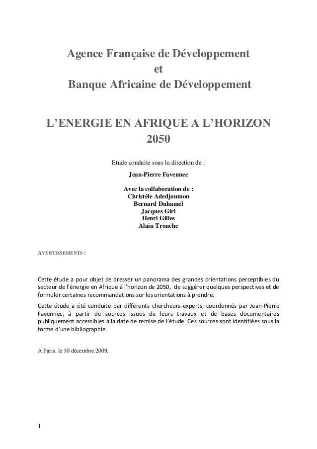 1 Agence Française de Développement et Banque Africaine de Développement L'ENERGIE EN AFRIQUE A L'HORIZON 2050 Etude condu...