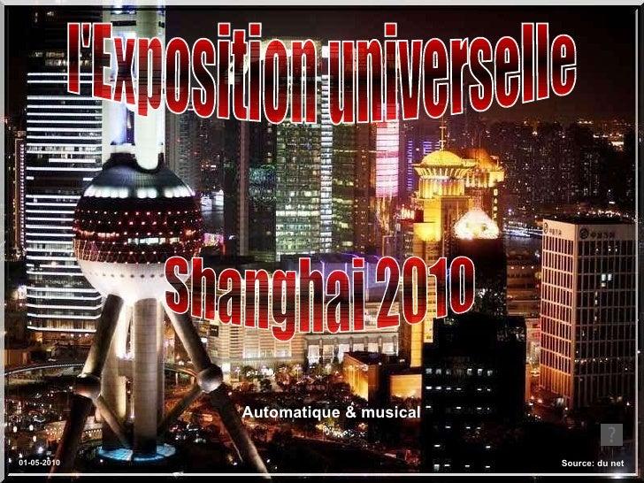 l'Exposition universelle  Shanghai 2010  Source: du net Automatique & musical  01-05-2010