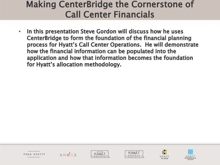 Making CenterBridge the Cornerstone of            Call Center Financials•   In this presentation Steve Gordon will discuss...