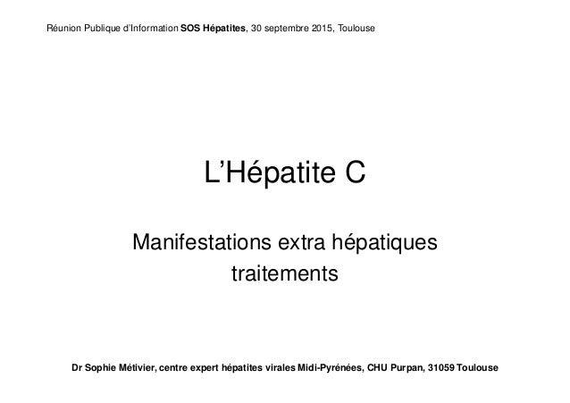 L'Hépatite C Manifestations extra hépatiques traitements Dr Sophie Métivier, centre expert hépatites virales Midi-Pyrénées...