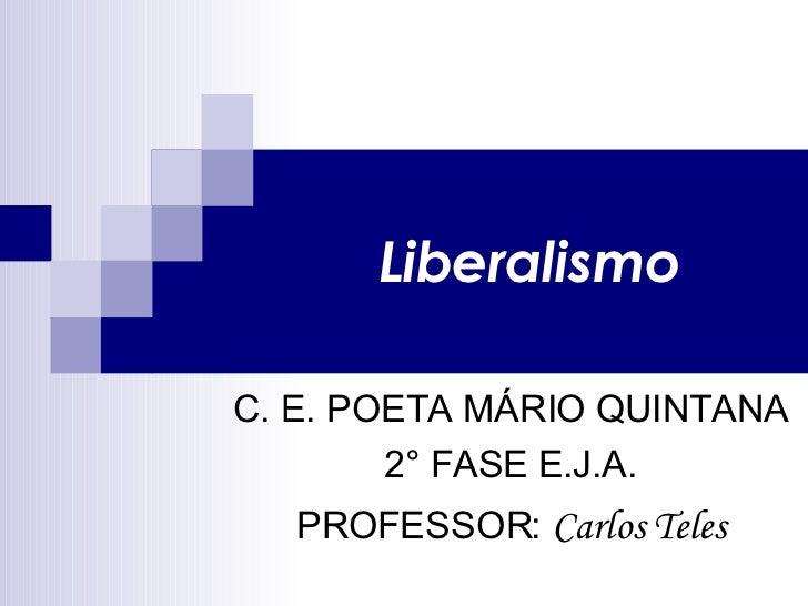 Liberalismo C. E. POETA MÁRIO QUINTANA 2° FASE E.J.A. PROFESSOR:  Carlos Teles