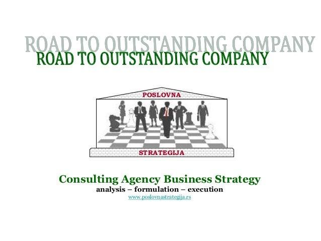 POSLOVNA  STRATEGIJA  Consulting Agency Business Strategy analysis – formulation – execution www.poslovnastrategija.rs