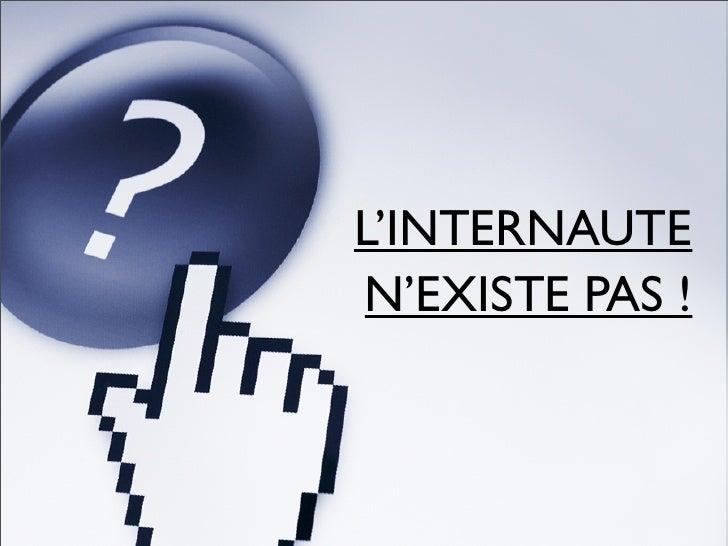 L'INTERNAUTE N'EXISTE PAS !