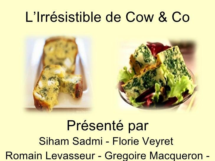 L'Irrésistible de Cow & Co Présenté par Siham Sadmi - Florie Veyret  Romain Levasseur - Gregoire Macqueron - Chadi Torbey