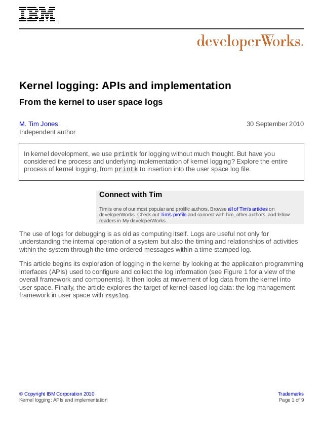 Kernel logging: APIs and implementation From the kernel to user space logs M. Tim Jones Independent author  30 September 2...