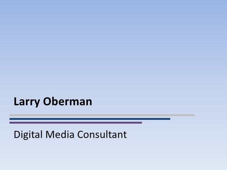 Larry ObermanDigital Media Consultant