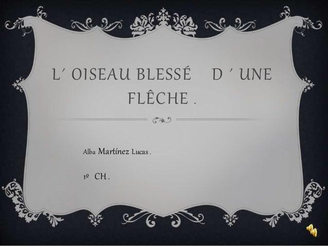 L´ OISEAU BLESSÉ D ´ UNE FLÊCHE . Alba Martínez Lucas . 1º CH .