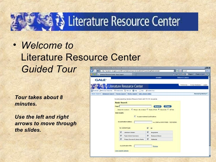 <ul><li>Welcome to  Literature Resource Center Guided Tour </li></ul>Tour takes about 8 minutes. Use the left and right ar...