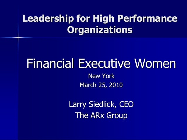 Leadership for High Performance         OrganizationsFinancial Executive Women              New York            March 25, ...
