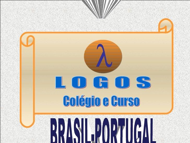 LITERATURA BRASIL-PORTUGAL  L O G O S Colégio e Curso