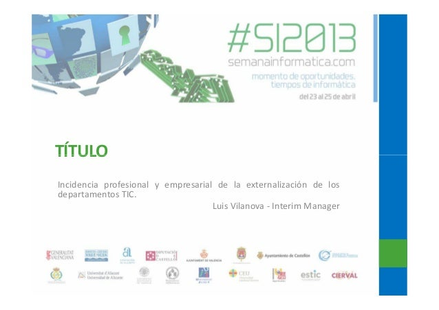 TÍTULOTÍTULOIncidencia profesional y empresarial de la externalización de losdepartamentos TIC.Luis Vilanova - Interim Man...