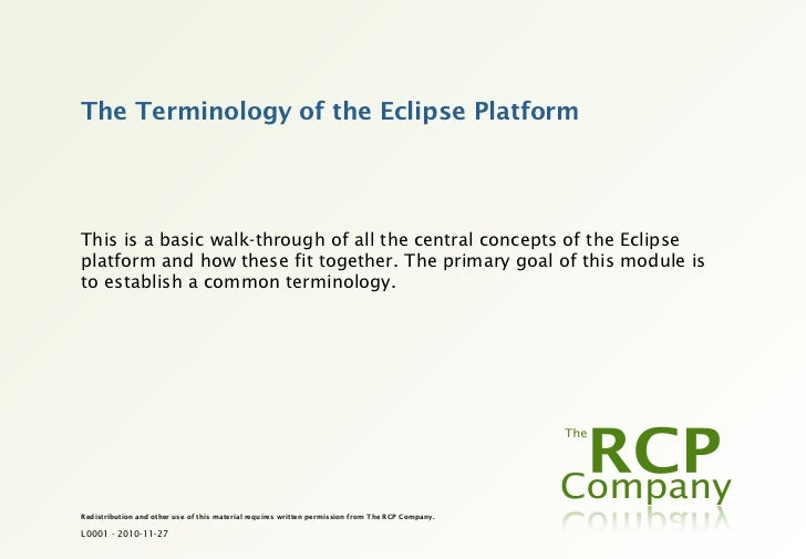 The Terminology of the Eclipse PlatformThis is a basic walk-through of all the central concepts of the Eclipseplatform and...