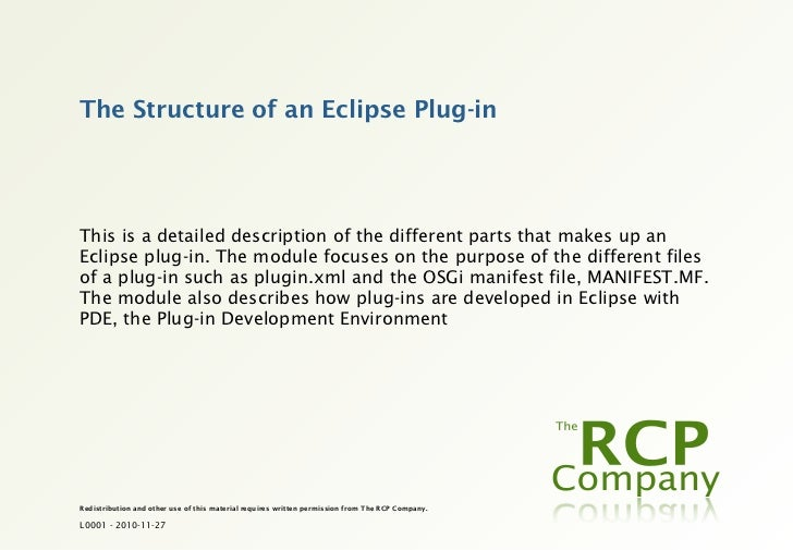 The Structure of an Eclipse Plug-inThis is a detailed description of the different parts that makes up anEclipse plug-in. ...