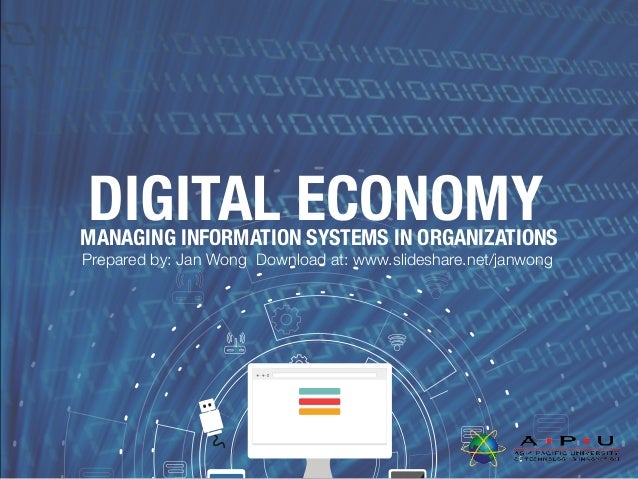 DIGITAL ECONOMYMANAGING INFORMATION SYSTEMS IN ORGANIZATIONS Prepared by: Jan Wong Download at: www.slideshare.net/janwong