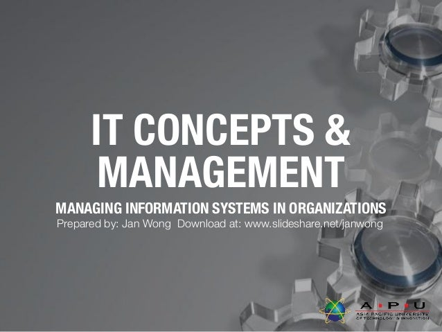 IT CONCEPTS & MANAGEMENT MANAGING INFORMATION SYSTEMS IN ORGANIZATIONS Prepared by: Jan Wong Download at: www.slideshare.n...