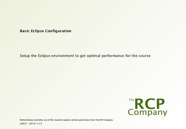 Basic Eclipse Configuration Setup the Eclipse environment to get optimal performance for the course