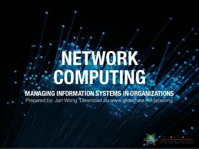 NETWORK COMPUTING MANAGING INFORMATION SYSTEMS IN ORGANIZATIONS Prepared by: Jan Wong Download at: www.slideshare.net/janw...