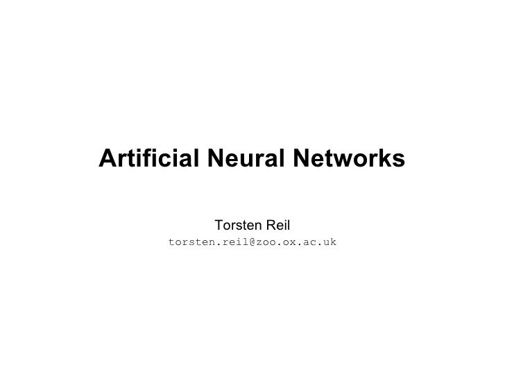 Artificial Neural Networks Torsten Reil [email_address]