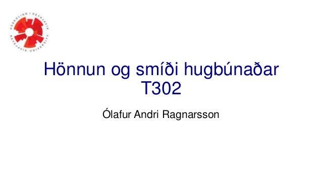 Hönnun og smíði hugbúnaðar T302 Ólafur Andri Ragnarsson