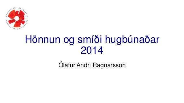 Hönnun og smíði hugbúnaðar 2014 Ólafur Andri Ragnarsson