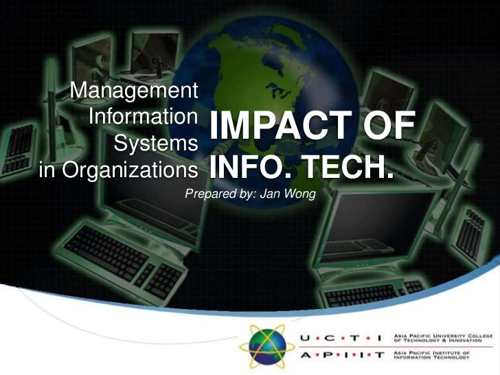 ManagementInformation Systemsin Organizations<br />IMPACT OF<br />INFO. TECH.<br />Prepared by: Jan Wong<br />