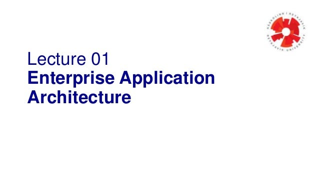 Lecture 01 Enterprise Application Architecture
