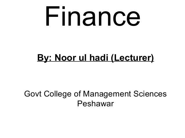 Finance   By: Noor ul hadi (Lecturer)Govt College of Management Sciences              Peshawar
