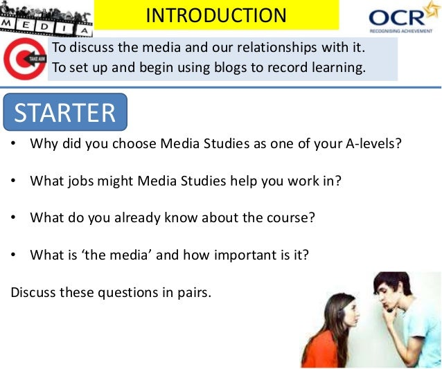 INTRODUCTION  To discuss the media and our relationships with it.  To set up and begin using blogs to record learning.  ST...