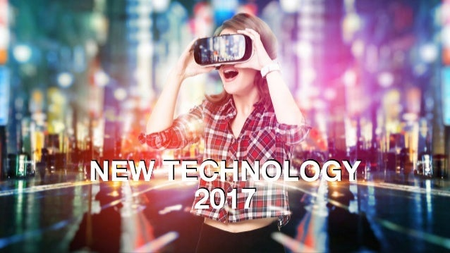 NEW TECHNOLOGY 2017