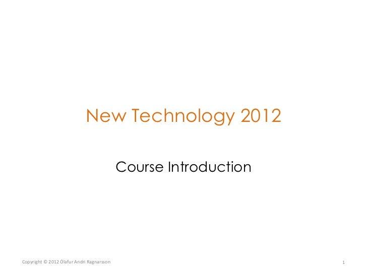 New Technology 2012                                           Course IntroductionCopyright © 2012 Ólafur Andri Ragnarsson ...