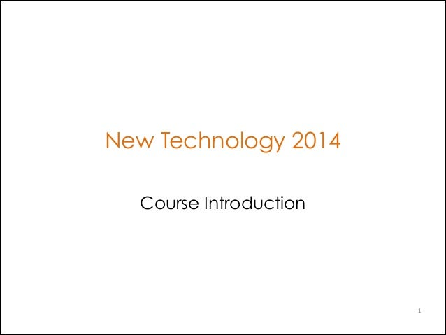 New Technology 2014 Course Introduction  1