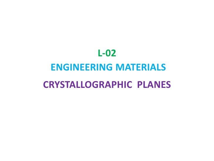 L-02ENGINEERINGMATERIALS<br />CRYSTALLOGRAPHIC  PLANES<br />
