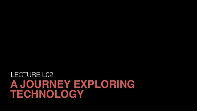 LECTURE L02 A JOURNEY EXPLORING