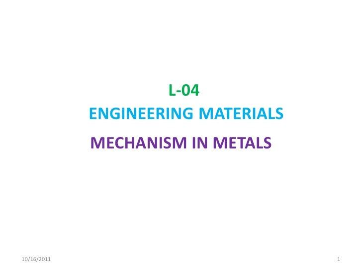 L-04ENGINEERINGMATERIALS<br />MECHANISM IN METALS<br />9/28/2011<br />1<br />