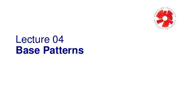 Lecture 04 Base Patterns