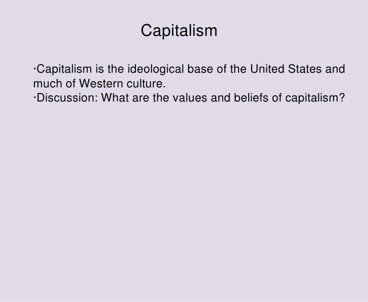 a discussion on the ideology of capitalism in the united states Capitalism and socialism are somewhat  capitalism vs socialism  the united states problem for the past 100 years has been out of.