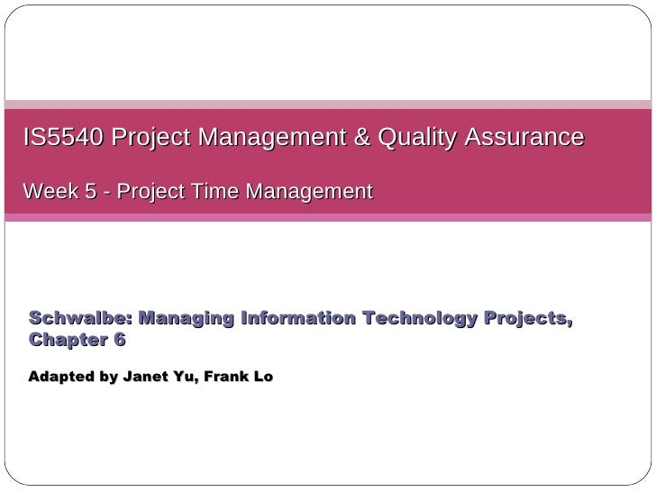 IS5540 Project Management & Quality Assurance Week 5 -  Project Time Management Schwalbe: Managing Information Technology ...