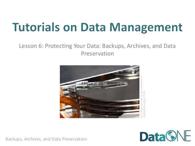 Backups, Archives, and Data Preservation Lesson 6: Protecting Your Data: Backups, Archives, and Data Preservation CCImagec...