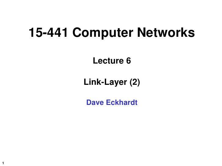 15-441 Computer Networks               Lecture 6             Link-Layer (2)              Dave Eckhardt     1