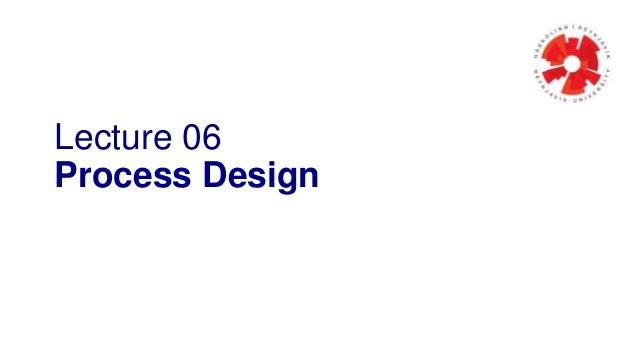 Lecture 06 Process Design