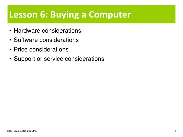 Lesson 6: Buying a Computer  • Hardware considerations  • Software considerations  • Price considerations  • Support or se...