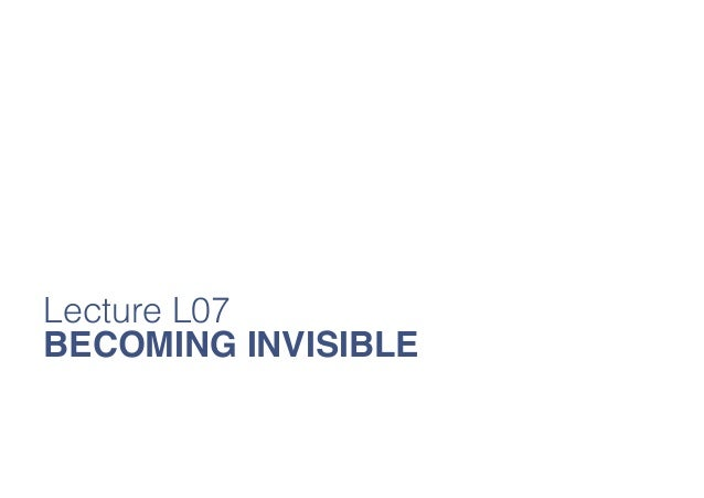 Lecture L07 BECOMING INVISIBLE