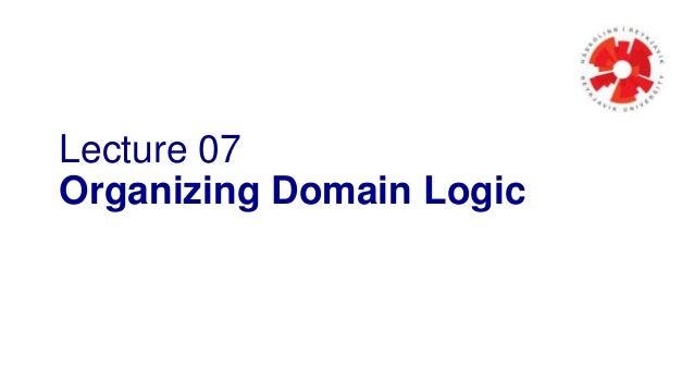 Lecture 07 Organizing Domain Logic