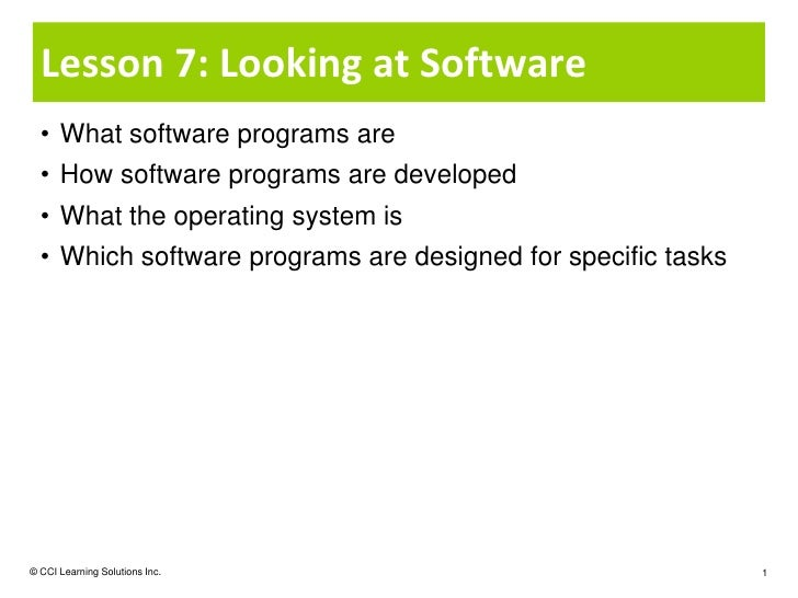 Lesson 7: Looking at Software  • What software programs are  • How software programs are developed  • What the operating s...
