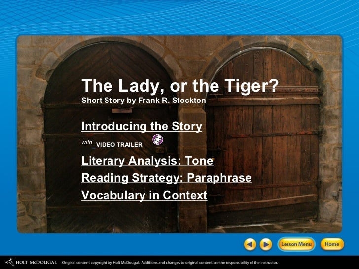 the lady or the tiger analysis The lady or the tiger  vocabulary, guided reading questions, and an analysis activity that deals with ambiguity adobe reader required.