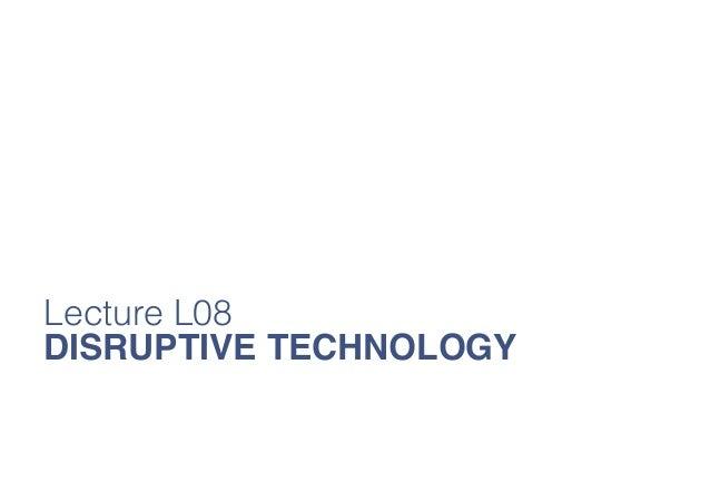 Lecture L08 DISRUPTIVE TECHNOLOGY